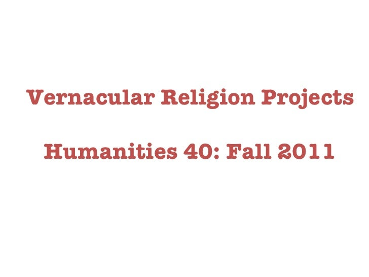 Vernacular Religion Projects Humanities 40: Fall 2011