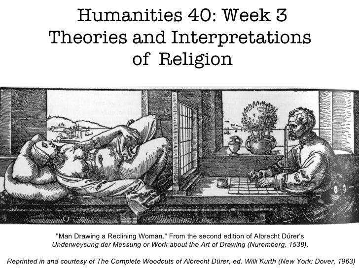 "Humanities 40: Week 3 Theories and Interpretations  of  Religion ""Man Drawing a Reclining Woman."" From the secon..."