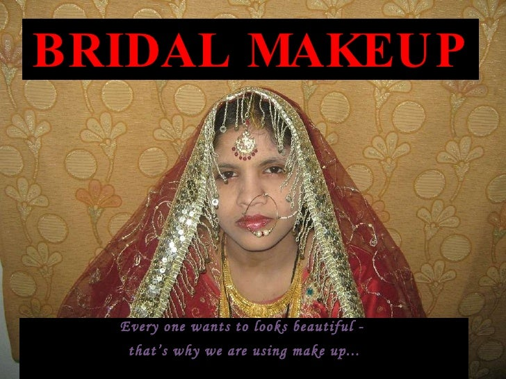 BRIDAL MAKEUP Every one wants to looks beautiful -  that's why we are using make up...