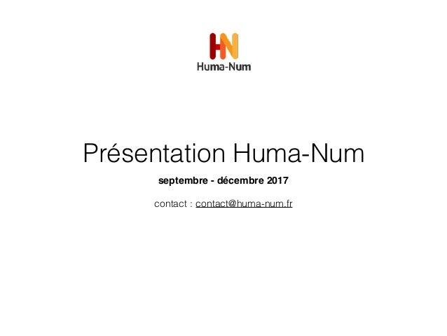 Présentation Huma-Num septembre - décembre 2017 contact : contact@huma-num.fr