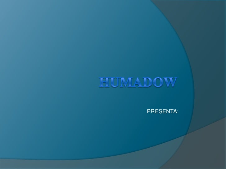 HUMADOW<br />PRESENTA:<br />