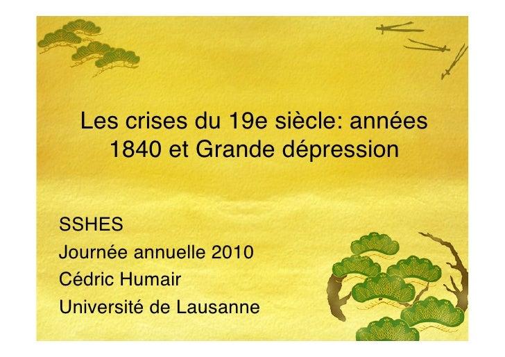 Les crises du 19e siècle: années     1840 et Grande dépression   SSHES Journée annuelle 2010 Cédric Humair Université de L...