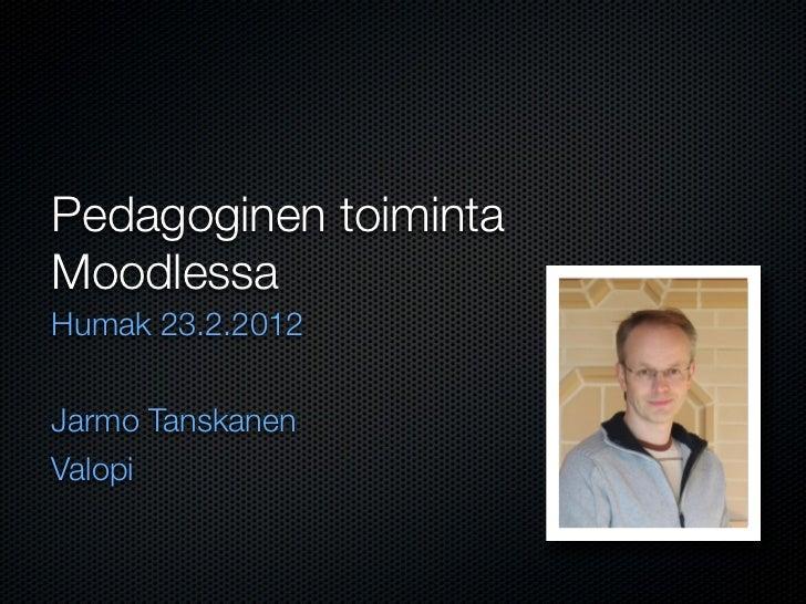 Pedagoginen toimintaMoodlessaHumak 23.2.2012Jarmo TanskanenValopi