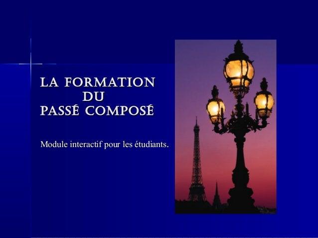 La formationLa formation dudu passé composépassé composé Module interactif pour les étudiantsModule interactif pour les ét...