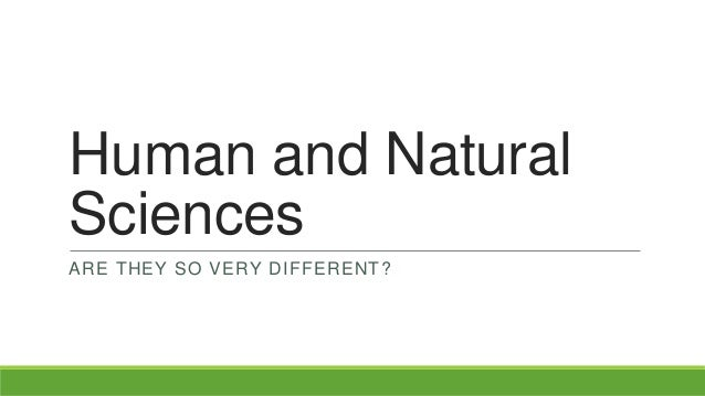 Human and Natural Sciences ARE THEY SO VERY DIFFERENT?
