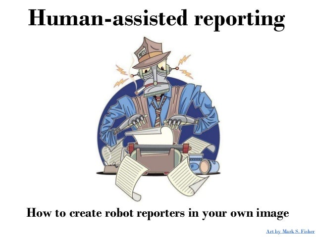 Human-assisted reporting How to create robot reporters in your own image Art by Mark S. Fisher