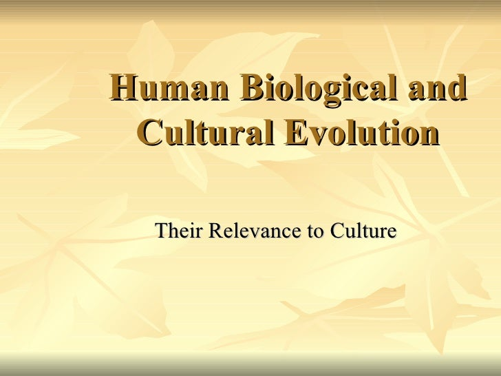 Human Biological and Cultural Evolution Their Relevance to Culture