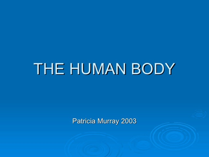 THE HUMAN BODY Patricia Murray 2003