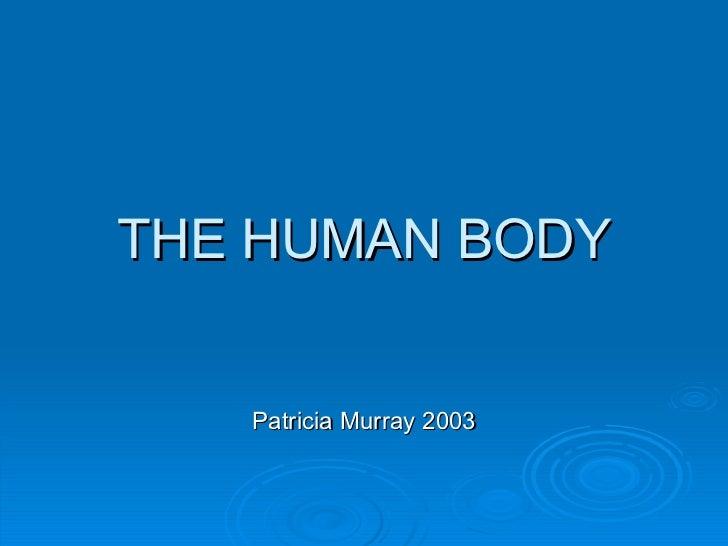 THE HUMAN BODY   Patricia Murray 2003