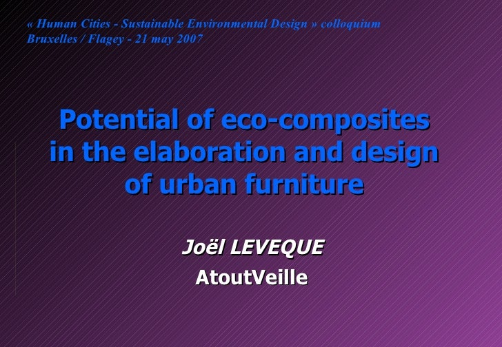 Potential of eco-composites in the elaboration and design of urban furniture Joël LEVEQUE AtoutVeille « Human Cities - Sus...