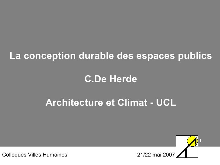 <ul><li>La conception durable des espaces publics </li></ul><ul><li>De Herde </li></ul><ul><li>Architecture et Climat - UC...