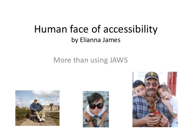 Human face of accessibility by Elianna James More than using JAWS