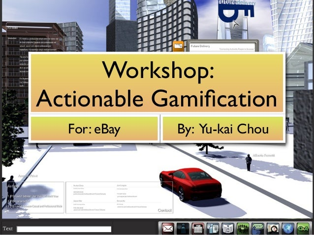 Workshop:Actionable Gamification  For: eBay   By: Yu-kai Chou