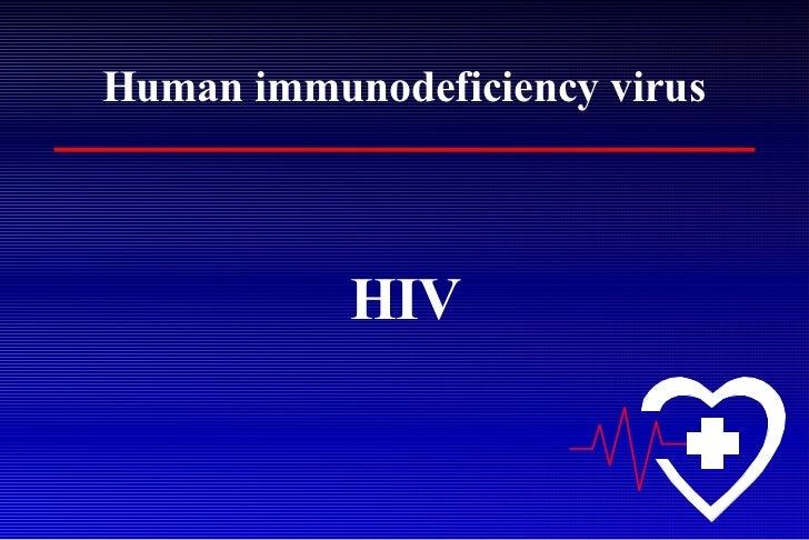 Human immunodeficiency virus <ul><li>HIV </li></ul>