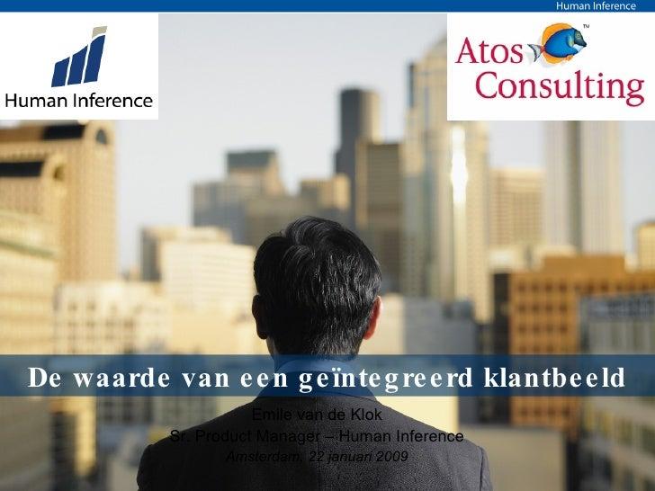 De waarde van een geïntegreerd klantbeeld Emile van de Klok Amsterdam, 22 januari 2009 Sr. Product Manager – Human Inference