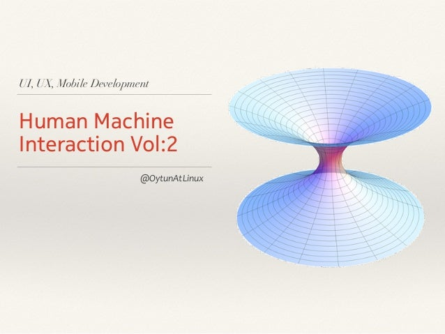 UI, UX, Mobile Development Human Machine Interaction Vol:2 @OytunAtLinux