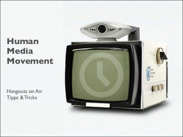 Human Media  Movement  ! !   Hangouts on Air   Tipps & Tricks