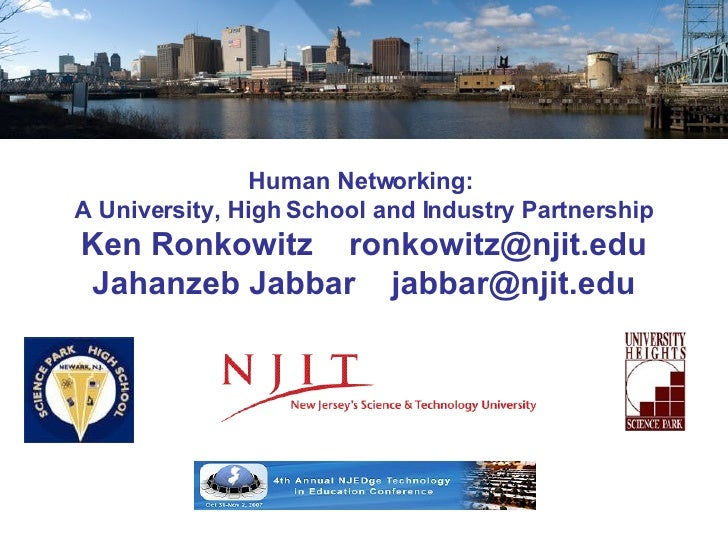 Human Networking:  A University, High School and Industry Partnership Ken Ronkowitz  [email_address] Jahanzeb Jabbar  [ema...
