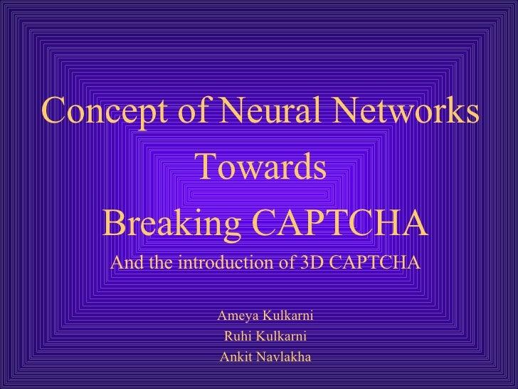 <ul><li>Concept of Neural Networks  </li></ul><ul><li>Towards  </li></ul><ul><li>Breaking CAPTCHA </li></ul><ul><li>And th...
