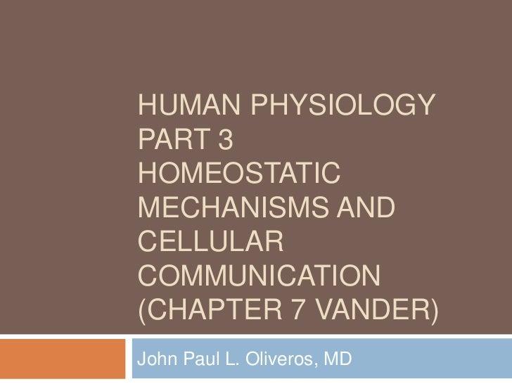 Human physiology part 3Homeostatic Mechanisms and cellular communication(Chapter 7 vander)<br />John Paul L. Oliveros, MD<...