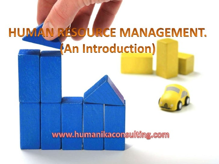 HUMAN RESOURCE MANAGEMENT.(An Introduction)<br />www.humanikaconsulting.com<br />