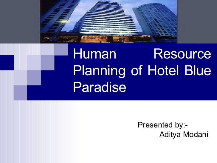 Human Resource Planning of Hotel Blue Paradise  Presented by:- Aditya Modani