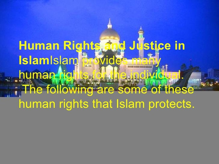 Human Rights and Justice in Islam Islam provides many human rights for the individual. The following are some of these hu...