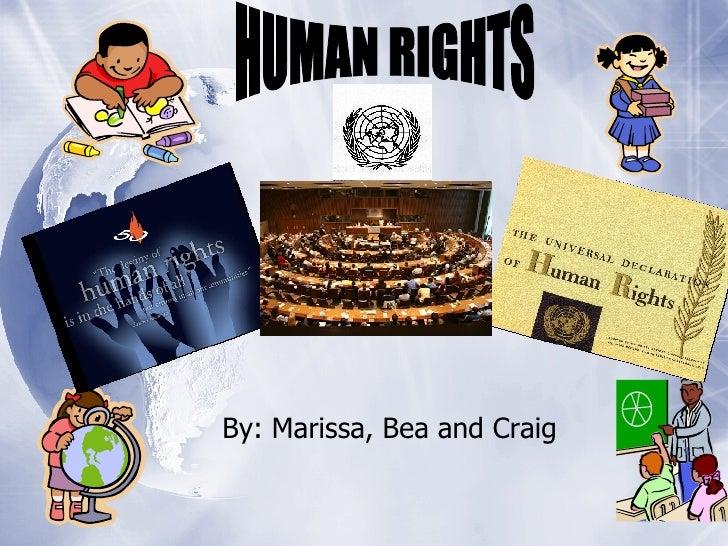 By: Marissa, Bea and Craig HUMAN RIGHTS