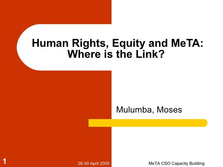 Human Rights, Equity and MeTA: Where is the Link?  Mulumba, Moses 26-30 April 2009 MeTA CSO Capacity Building