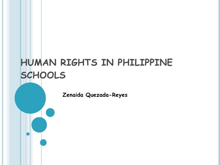HUMAN RIGHTS IN PHILIPPINE SCHOOLS Zenaida Quezada-Reyes