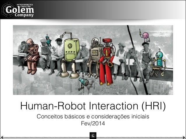 Human-Robot Interaction (HRI) Conceitos básicos e considerações iniciais Fev/2014
