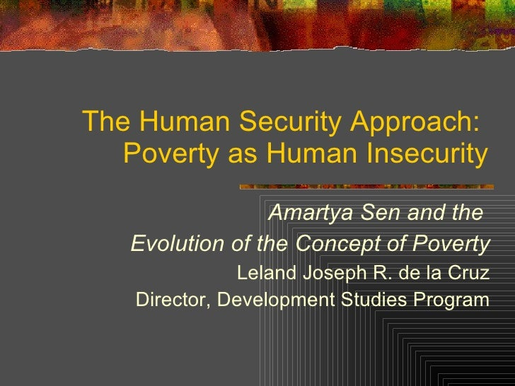 The Human Security Approach:  Poverty as Human Insecurity Amartya Sen and the  Evolution of the Concept of Poverty Leland ...