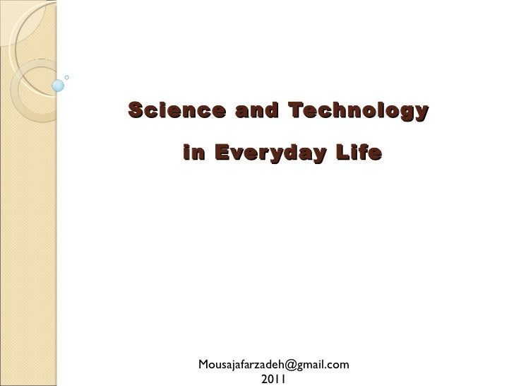 Science and Technology  in Everyday Life [email_address] 2011