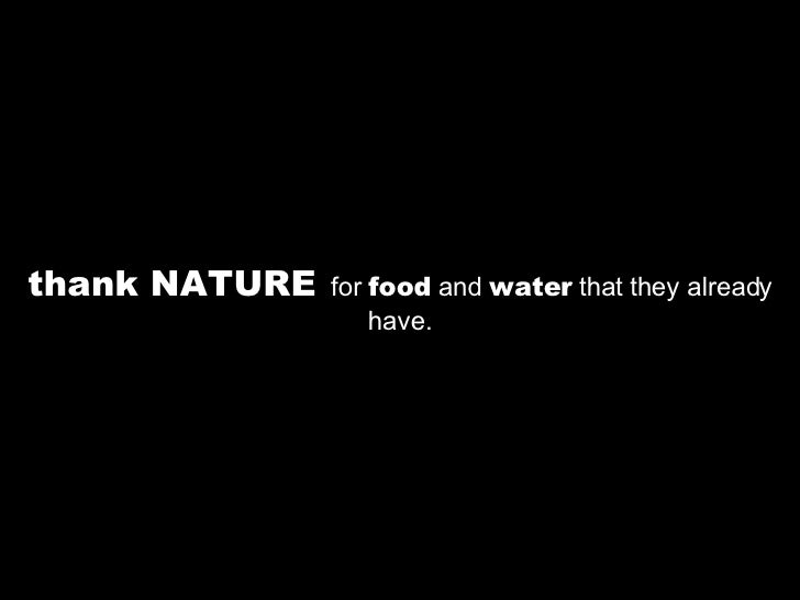thank NATURE   for  food  and  water  that they already have.