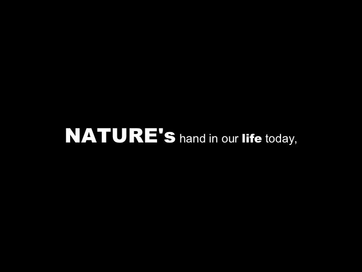 NATURE's  hand in our  life  today,