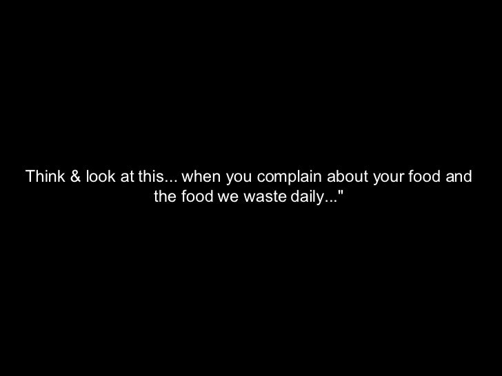 """Think & look at this... when you complain about your food and  the food we waste daily..."""""""