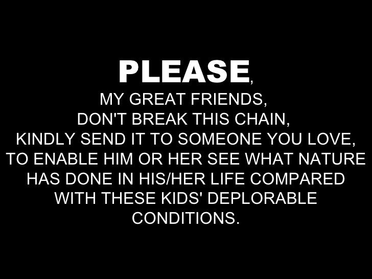 PLEASE , MY GREAT FRIENDS,  DON'T BREAK THIS CHAIN,  KINDLY SEND IT TO SOMEONE YOU LOVE, TO ENABLE HIM OR HER SEE WHAT NAT...