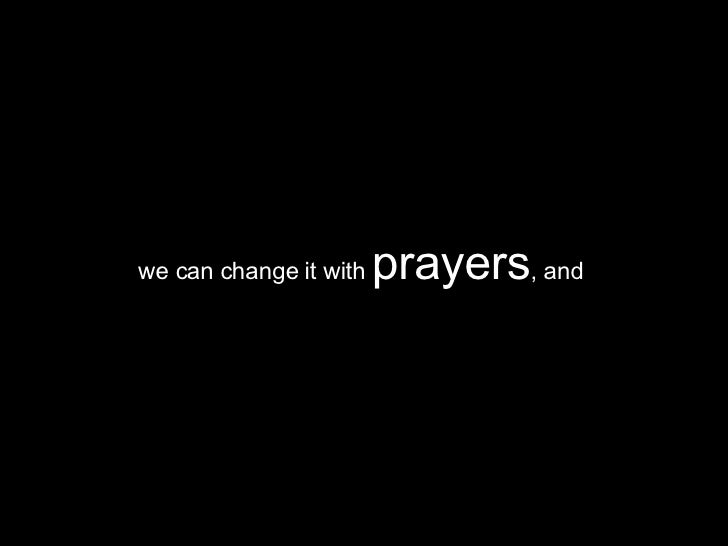 we can change it with  prayers , and