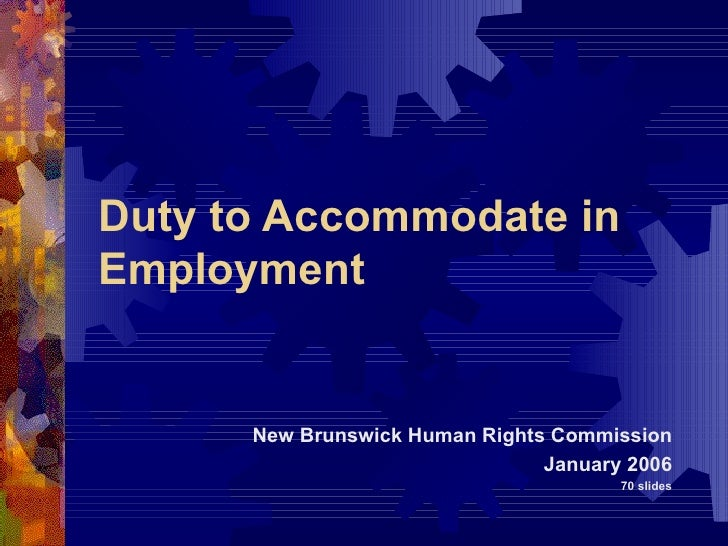 Duty to Accommodate in Employment New Brunswick Human Rights Commission January 2006 70 slides