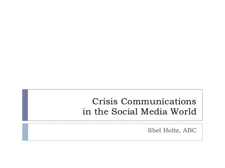 Crisis Communications in the Social Media World Shel Holtz, ABC