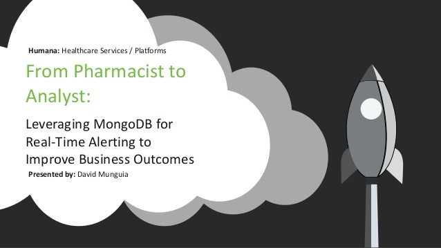 From Pharmacist to Analyst: Leveraging MongoDB for Real-Time Alerting to Improve Business Outcomes Presented by: David Mun...