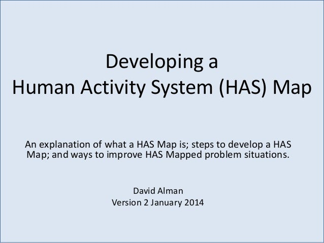 Developing a Human Activity System (HAS) Map An explanation of what a HAS Map is; steps to develop a HAS Map; and ways to ...