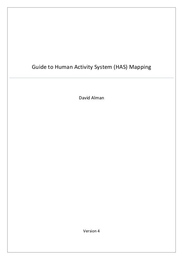Guide to Human Activity System (HAS) Mapping David Alman Version 4