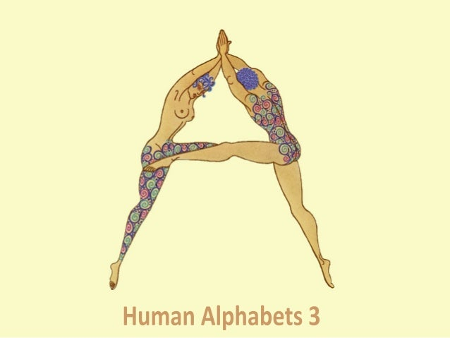 Human Alphabets 3 ( 1856 – 1969 ) • Erté Alphabet by Romain de Tirtoff (1927-1967) • Erté Numbers by Romain de Tirtoff (19...