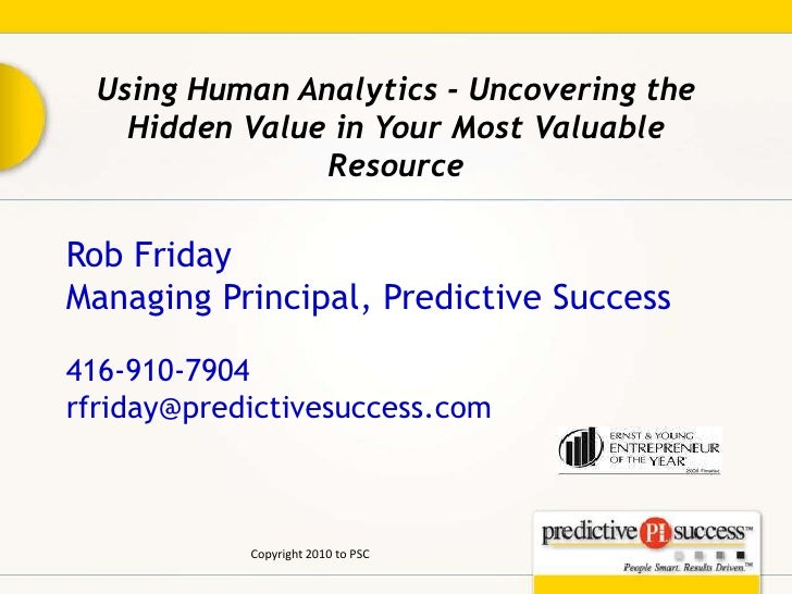 Using Human Analytics - Uncovering the Hidden Value in Your Most Valuable Resource<br />Rob Friday<br />Managing Principal...