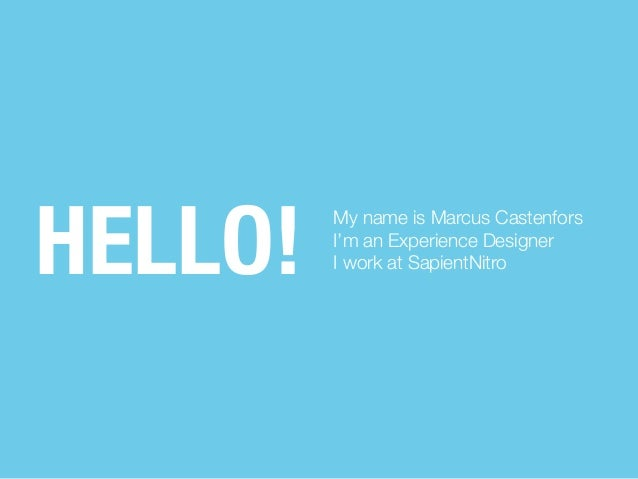HELLO!  My name is Marcus Castenfors I'm an Experience Designer I work at SapientNitro