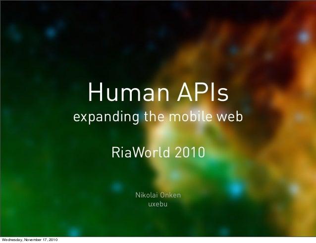 Human APIs expanding the mobile web RiaWorld 2010 Nikolai Onken uxebu Wednesday, November 17, 2010