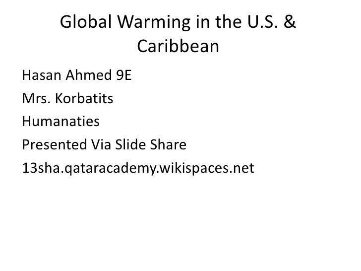 Global Warming in the U.S. & Caribbean<br />Hasan Ahmed 9E<br />Mrs. Korbatits<br />Humanaties<br />Presented Via Slide Sh...