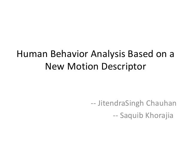 Human Behavior Analysis Based on aNew Motion Descriptor-- JitendraSingh Chauhan-- Saquib Khorajia