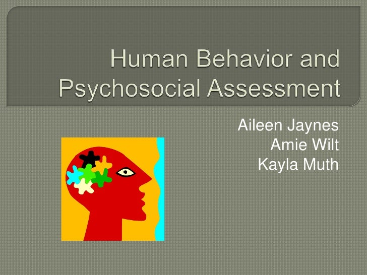 Human Behavior and Psychosocial Assessment<br />Aileen Jaynes<br />Amie Wilt<br />Kayla Muth<br />